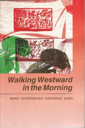 Walking Westward in the Morning. Seven Contemporary Indonesian Poets. JOHN H. MCGLYNN, E. U., KRATZ