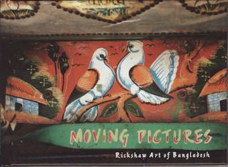 Moving Pictures. Rickshaw Art of Bangladesh. KUNTALA AND DAVID J. WILLIAMS LAHIRI-DUTT