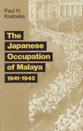 The Japanese Occupation of Malaya. A Social and Economic History. PAUL KRATOSKA, DEPARTMENT OF...