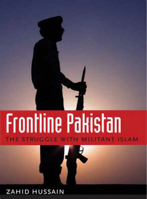 Frontline Pakistan. The Struggle with Militant Islam. ZAHID HUSSAIN