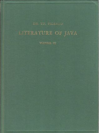 Literature of Java. Volume III. Catalogue Raisonné Of Javanese Manuscripts In The Library Of The University Of Leiden And Other Public Collections In The Netherlands. THEODORE G. RIJKSUNIVERSITEIT TE LEIDEN. BIBLIOTHEEK PIGEAUD.
