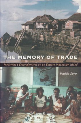 Memory of Trade. Modernity's Entanglements on an Eastern Indonesian Island. PROFESSOR PATRICIA...