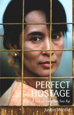 Perfect Hostage. A Life of Aung San Suu Kyi. JUSTIN WINTLE