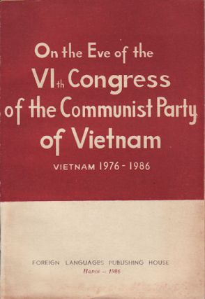 On the Eve of the VIth Congress of the Communist Party of Vietnam : Vietnam 1976-1986....