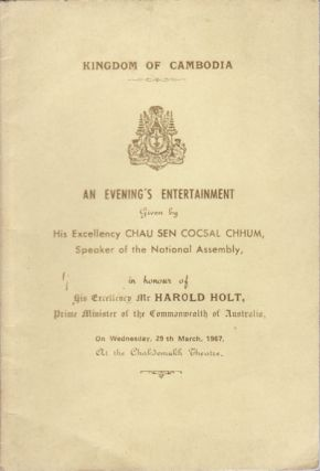 Kingdom of Cambodia : An Evening's Entertainment. Given by His Excellency Chau Sen Cocsal Chhum, Speaker of the National Assembly in Honor of Harold Holt, Prime Minister of Australia.
