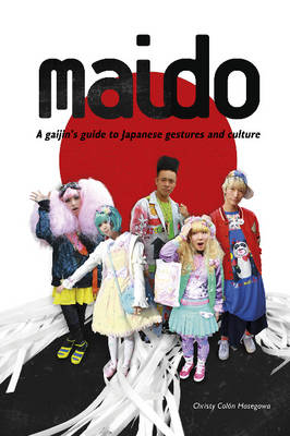 Maido. A Gaijin's Guide to Japanese Gestures and Culture. CHRISTY COLON HASEGAWA