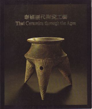 泰國歷代陶瓷工藝: Thai Ceramics Through the Ages. B. A. V. PEACOCK, CHO-HONG YIP, HONG...