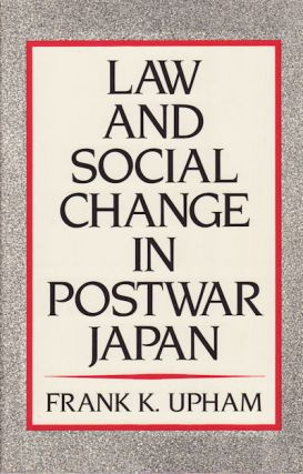 Law and Social Change in Postwar Japan. FRANK K. UPHAM