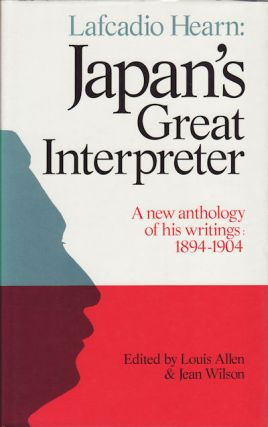 Lafcadio Hearn: Japan's Great Interpreter. A New Anthology of His Writings: 1894-1904. LAFCADIO...