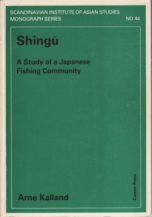 Shingu. A Study of a Japanese Fishing Community. ANNE KALLAND