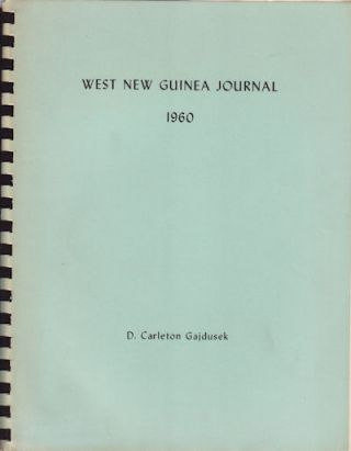 West New Guinea Journal. May 6, 1960 to July 10, 1960. D. CARLETON GAJDUSEK