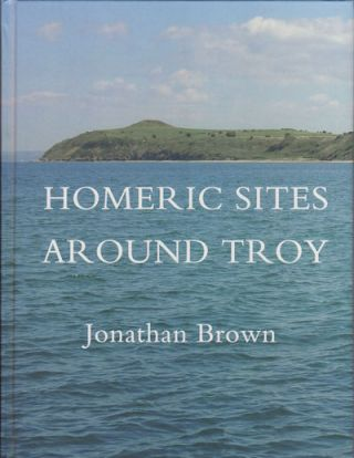 Homeric Sites Around Troy. JONATHAN BROWN