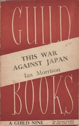 This War Against Japan. Thoughts on the Present Conflict in the Far East. IAN MORRISON