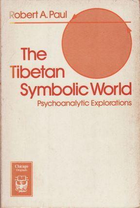 The Tibetan Symbolic World. Psychoanalytic Explorations. ROBERT A. PAUL