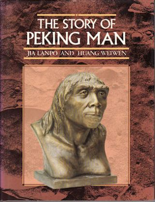 The Story of Peking Man. From Archaeology to Mystery. HUANG WEIWEN JIA LANPO, YIN ZHIGI
