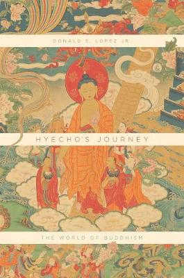 Hyecho's Journey. The World of Buddhism. DONALD S. LOPEZ JR