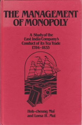 The Management of Monopoly : A Study of the English East India Company's Conduct of its Tea...
