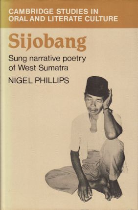 Sijobang: Sung Narrative Poetry of West Sumatra. NIGEL PHILLIPS