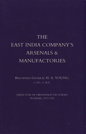 The East India Company's Arsenals and Manufactories. H. A. YOUNG