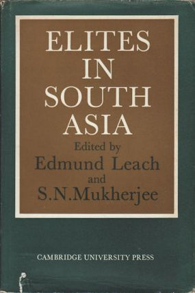 Elites in South Asia. EDMUND LEACH, AND S. N. MUKHERJEE.