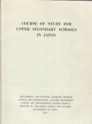 Course of Study for Upper Secondary Schools in Japan. (Notification no. 281 of Ministry of Education, Science and Culture). NIHON MONBUSHŌ.