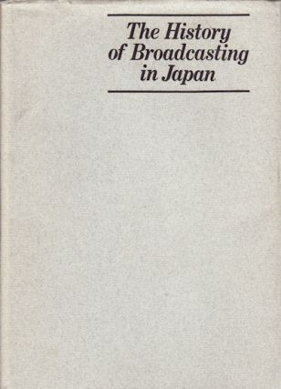 The History of Broadcasting in Japan. RADIO AND TV CULTURE RESEARCH INSTITUTE