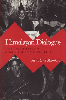 Himalayan Dialogue. Tibetan Lamas and Gurung Shamans in Nepal. STAN ROYAL MUMFORD.