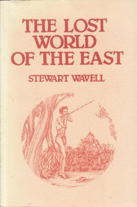 The Lost World of the East : An Adventurous Guest in the Malaysian Hinterland. STEWART WAVELL