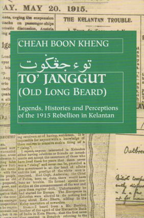 To' Janggut. Legends, Histories and Perceptions of the 1915 Rebellion in Kelantan. CHEAH BOON KHENG
