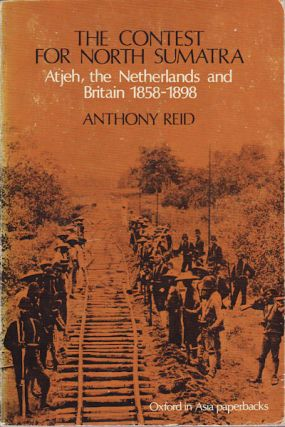 The Contest for North Sumatra. Atjeh, the Netherlands and Britain 1858-1898. ANTHONY REID