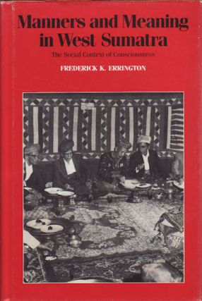 Manners and Meaning in West Sumatra. The Social Context of Consciousness. FREDERICK K. ERRINGTON