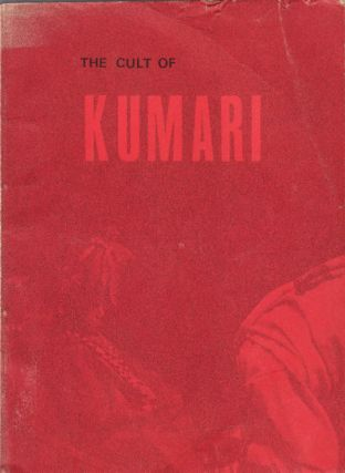 The Cult of Kumari : Virgin Worship in Nepal. MICHAEL R. ALLEN