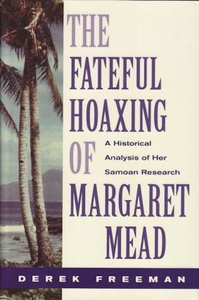 Fateful Hoaxing of Margaret Mead. An Historical Analysis of Her Samoan Researches. DEREK FREEMAN.