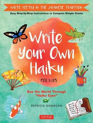 Write Your Own Haiku for Kids. Write Poetry in the Japanese Tradition - Easy Step-by-Step...