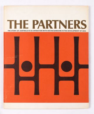 The Partners : The Story of Australia's Co-operation with Her Neighbours in the Development of...
