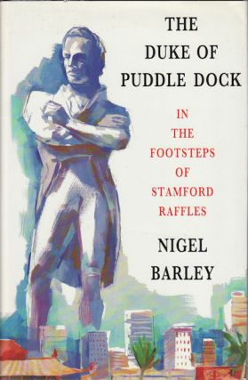 The Duke of Puddledock. Travels in the Footsteps of Stamford Raffles. NIGEL BARLEY