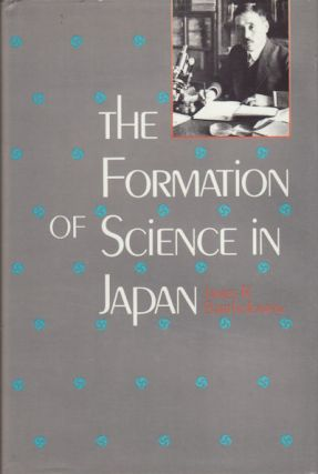 The Formation of Science in Japan. Building a Research Tradition. JAMES R. BARTHOLOMEW