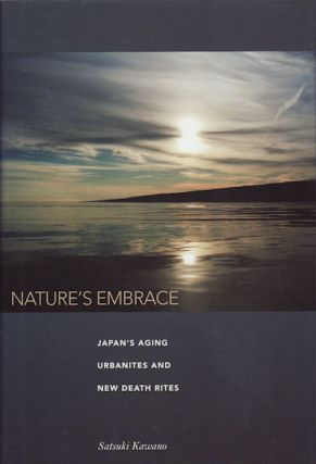 Nature's Embrace. Japan's Aging Urbanites and New Death Rites. SATSUKI KAWANO