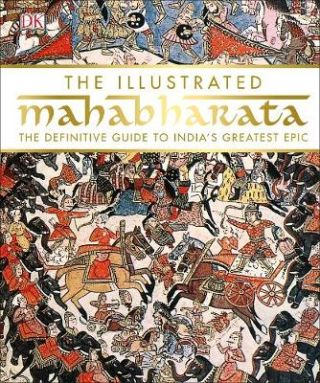 The Illustrated Mahabharata. The Definitive Guide to India's Greatest Epic. DK