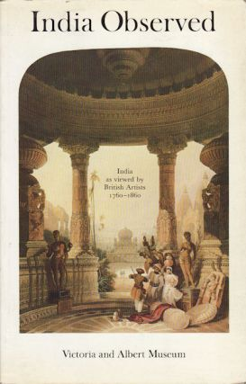 India Observed. India as viewed by British Artists 1760-1860 ; organised by the Library of the...
