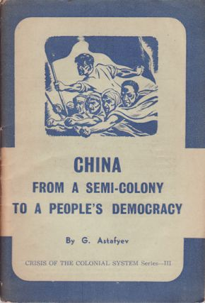 China from a Semi-Colony to a People's Democracy. G. V. ASTAF'EV