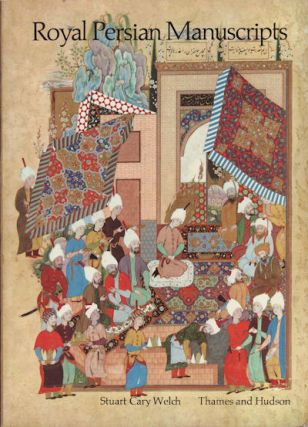 Royal Persian Manuscripts. STUART CARY WELCH