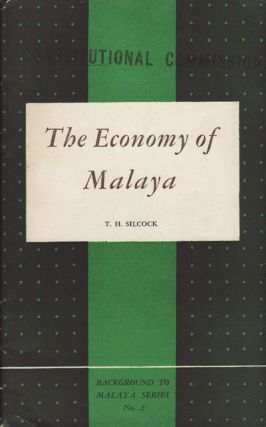 The Economy of Malaya. An Essay in Colonial Political Economy. T. H. SILCOCK