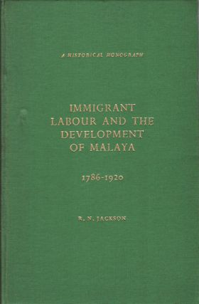 Immigrant Labour and the Development of Malaya. 1786-1920. R. N. JACKSON