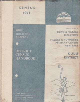 District Census Handbook: Series-7, Himachal Pradesh, Kulu District. ATTAR SINGH, DIRECTOR OF...