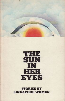 The Sun in Her Eyes. Stories by Singapore Women. GERALDINE HENG.