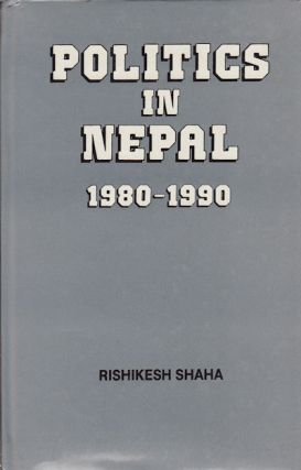 Politics in Nepal, 1980-90. Referendum, Stalemate and Triumph of People Power. RISHIKESH SHAHA
