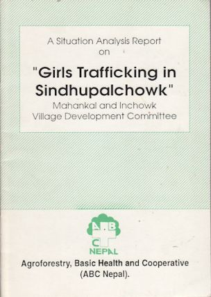 "A situation analysis report on ""girls trafficking in Sindhupalchowk"" : Mahankal and Inchowk..."