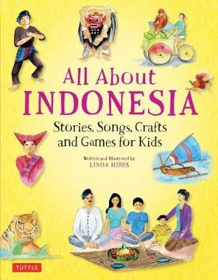 All About Indonesia. Stories, Songs, Crafts and Games for Kids. LINDA HIBBS