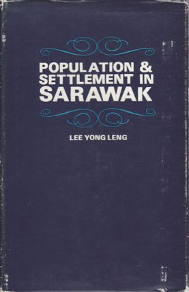 Population and Settlement in Sarawak. LEE YONG LENG.
